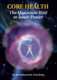 Core Health - The Quantum Way to Inner Power by Dr. Ed Carlson and Livia Kohn